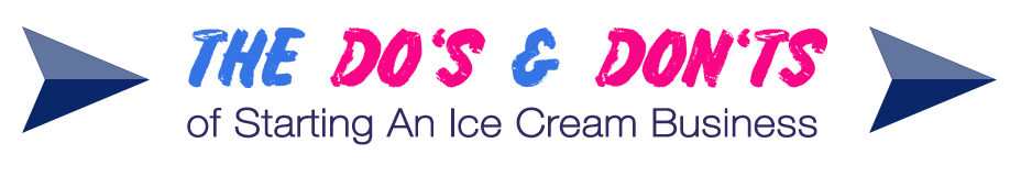 The dos and donts of starting an ice cream business cta bright