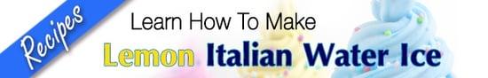 Learn How To Make Lemon Italian Water Ice