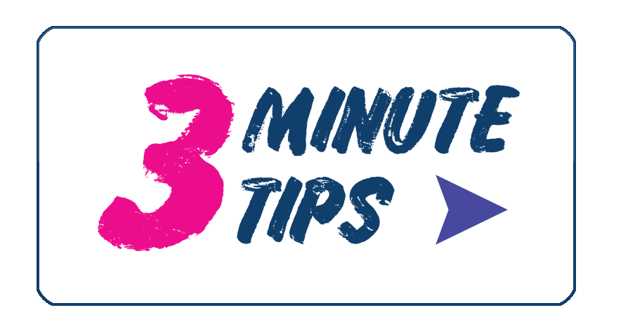 Watch Our 3 Minute Tips